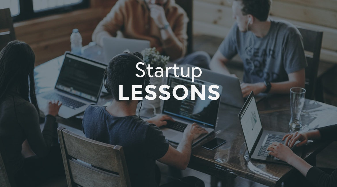 7 Lessons Learned While Building a Startup